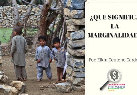 ¿Qué significa la marginalidad?