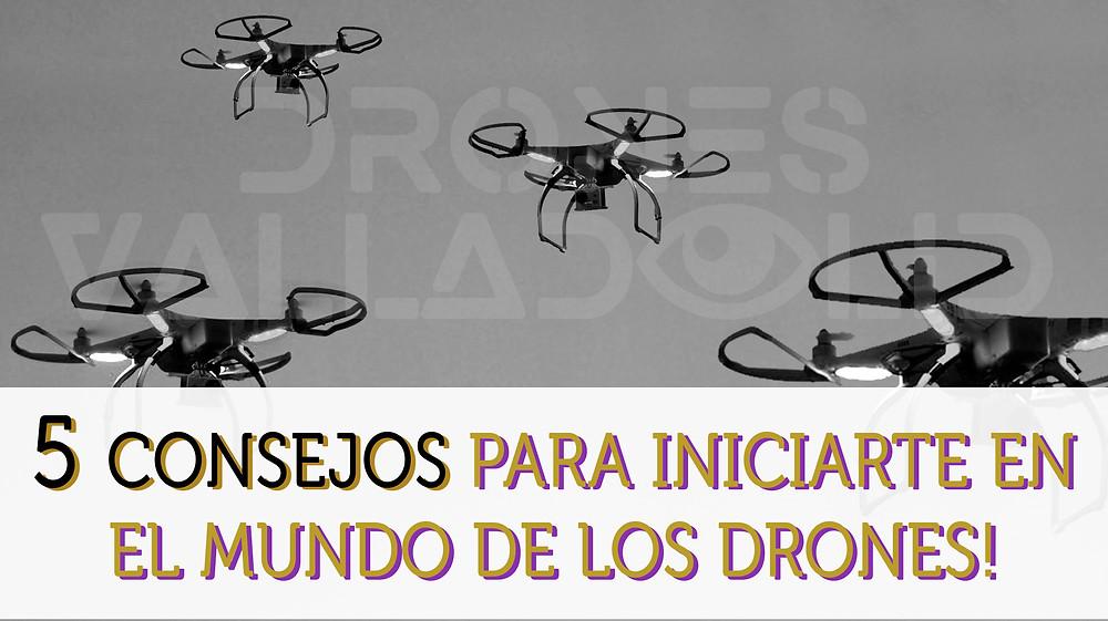 5 consejos para iniciarte en el mundo de los drones! por DRONES VALLADOLID