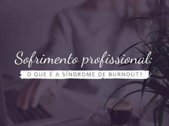 Sofrimento profissional: O que é a síndrome de Burnout?
