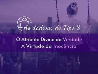 As dádivas do Tipo 8: Atributo Divino da Verdade - Virtude da Inocência.