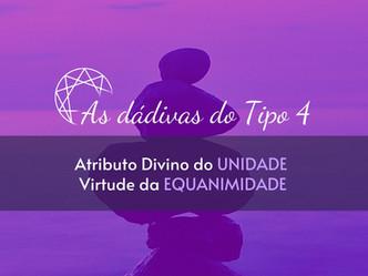As dádivas do Tipo 4: Atributo Divino da Unidade - Virtude da Equanimidade.