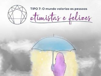 Visão de Mundo - Tipo 7: O mundo valoriza as pessoas otimistas e felizes.