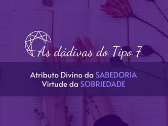As dádivas do Tipo 7: Atributo Divino da Sabedoria - Virtude da Sobriedade.