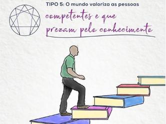 Visão de Mundo - Tipo 5: O mundo valoriza as pessoas competentes e que prezam pelo conhecimento.