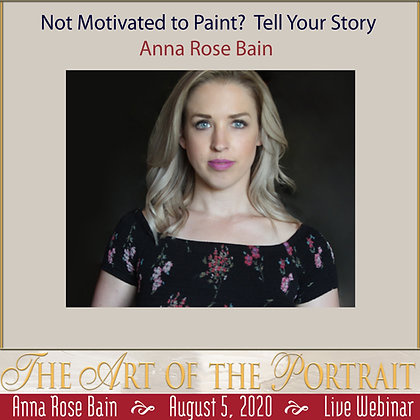 ANNA ROSE BAIN: Not Motivated to Paint?  Tell Your Story (Wednesday Webinar)