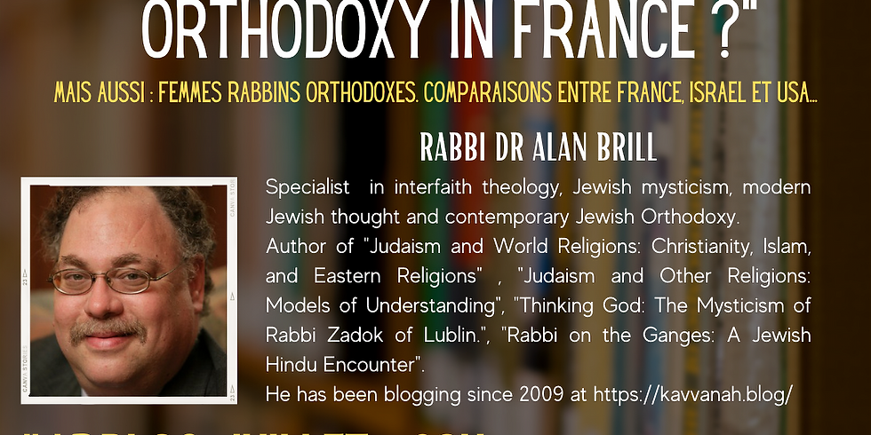 "PRESENTIEL & ZOOM - 06/07 - ""MODERN ORTHODOXY IN FRANCE"" - Rabbi Dr Alan Brill"