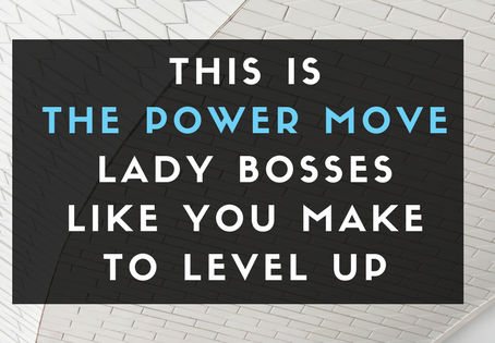 This is the power move Lady Bosses like you make to level up.
