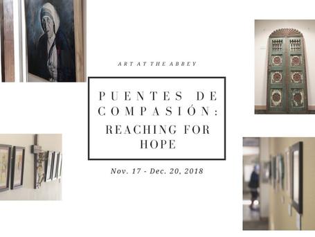 """Art at the Abbey 2018 - """"Puentes de Compasión: Reaching For Hope"""""""