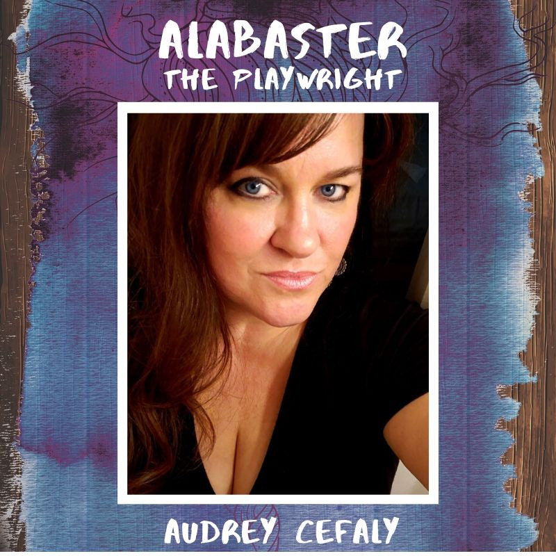 Audrey Cefaly, playwright of Alabaster