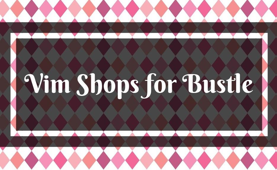 Vim Shops for Bustle