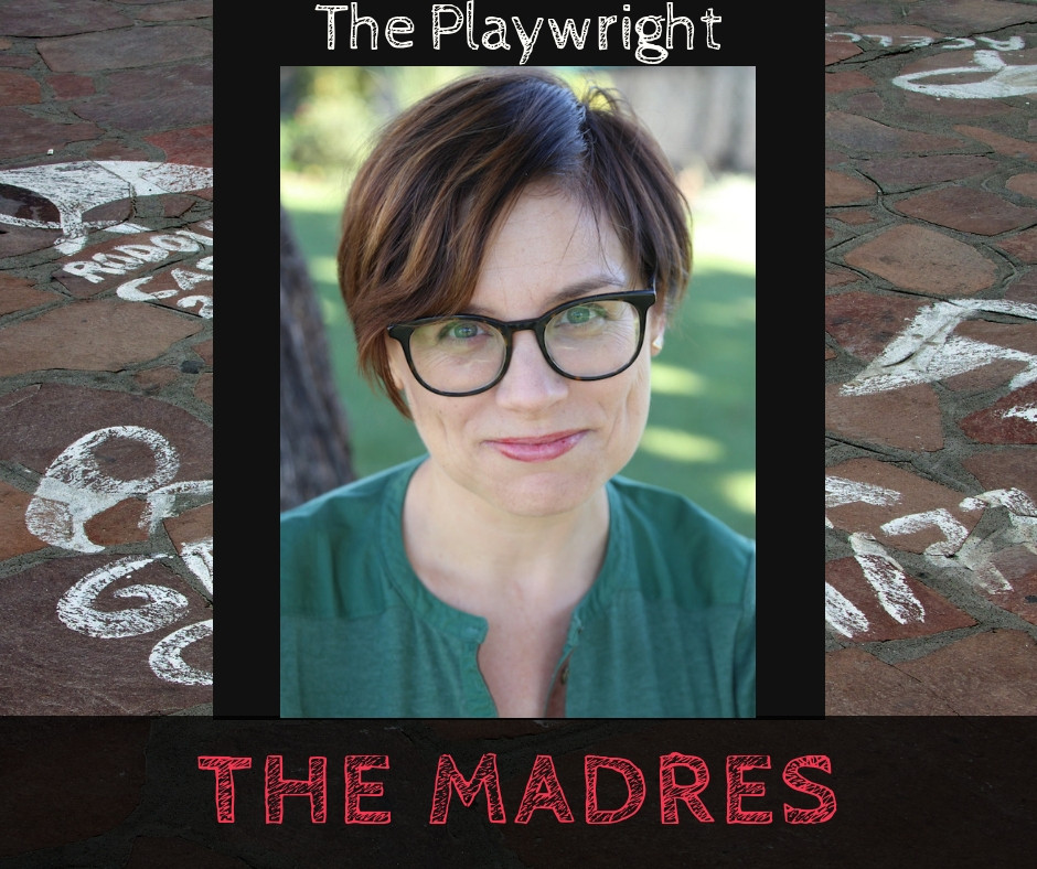 Stephanie Alison Walker - Playwright of The Madres