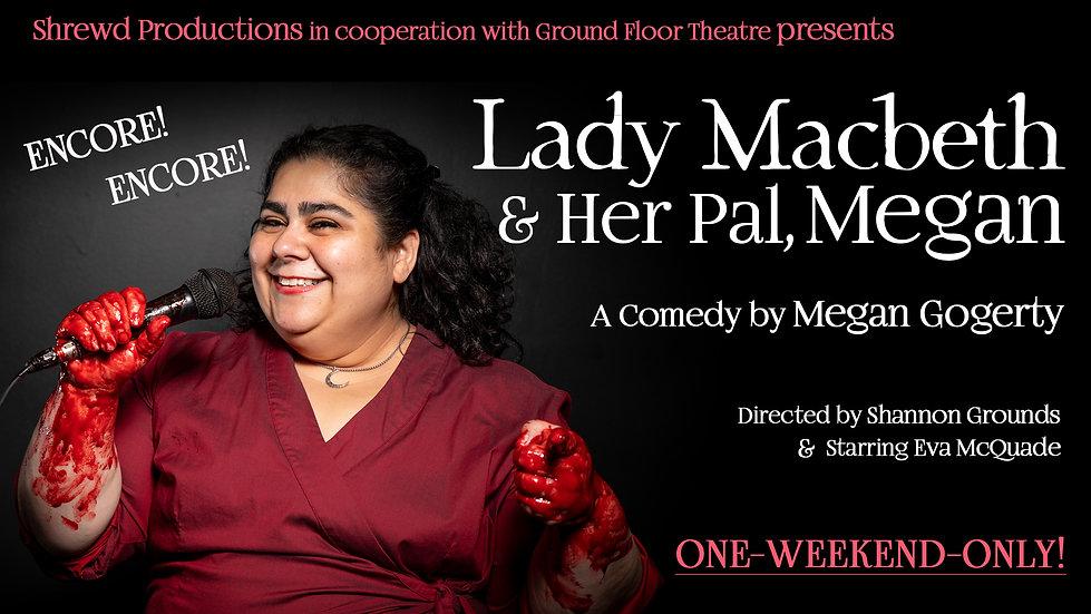 Lady Macbeth and Her Pal, Megan - Encore, one weekend performance run