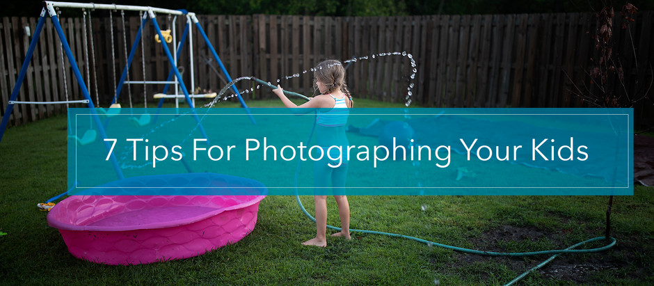 7 Tips to Take Better Pictures of your Kids.