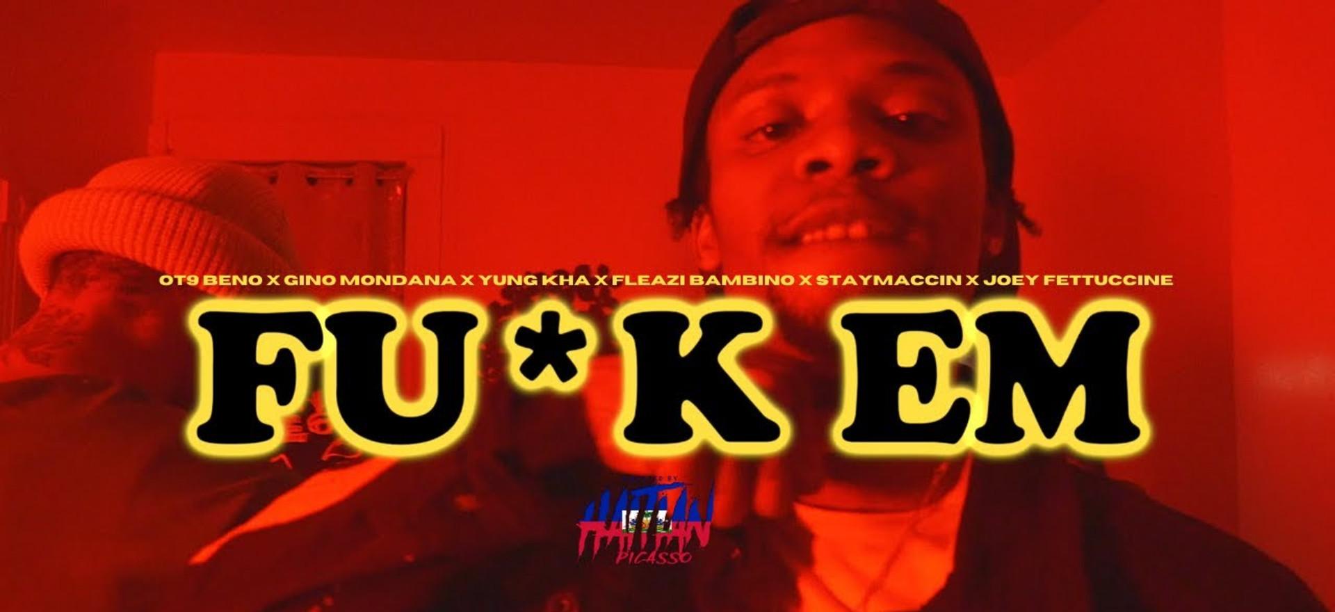 Fu*k Em - OT9 Beno x Gino Mondana x Yung Kha x Pop Out Boyz