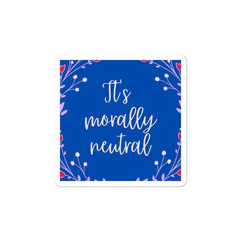 It's Morally Neutral Sticker