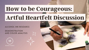How to be courageous- artful heartfelt discussion