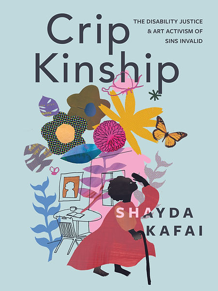 A black person with a cane wearing a red dress reaches their hand toward their face. In the background is a swirl of colorful flowers, leaves, and butterflies. They are bursting over a line drawing of a table and chair. The title of the book reads Crip Kinship: The Disability Justice and Art Activism of Sins Invalid