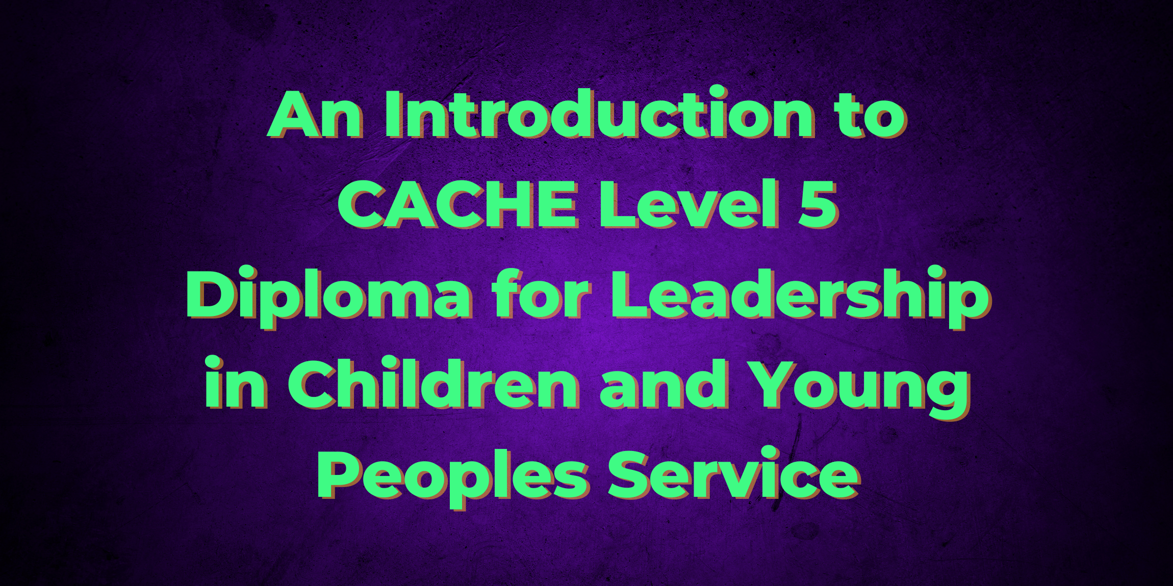 An Introduction to CACHE Level 5 Diploma
