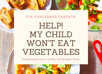 "For Concerned Parents - ""Help! My Child Won't Eat Vegetables"""