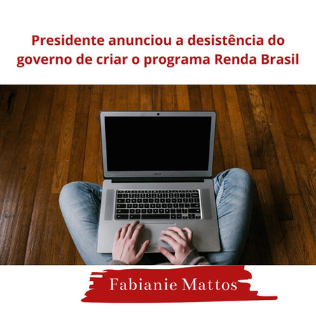 Presidente anuncia desistência de criar o Programs Renda Brasil