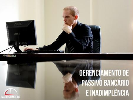 Gerenciamento de Passivos Bancários e Inadimplência.