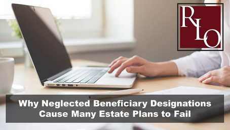 Neglected Beneficiary Designations Cause Your Estate Plan to Fail