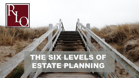 The Six Levels of Estate Planning - Which Level Are You?
