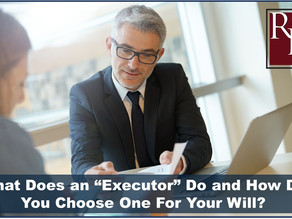 """What Does an """"Executor"""" Do and How Do You Choose One For Your Will?"""