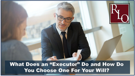 "What Does an ""Executor"" Do and How Do You Choose One For Your Will?"