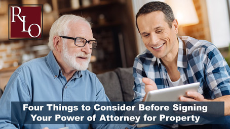Four Things to Consider for Your Power of Attorney for Property