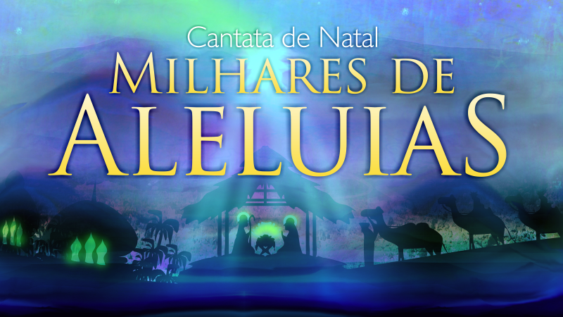 artigo Cantata Milhares de Aleluias - Igreja Batista Manancial - Igreja Batista