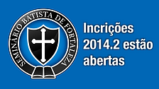 Seminário Batista de Fortaleza está com inscrições abertas para o semestre 2014.2