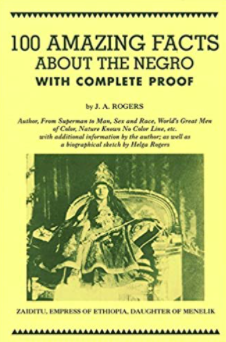 100 Amazing Facts About the Negro with Complete Proof by JA Rogers