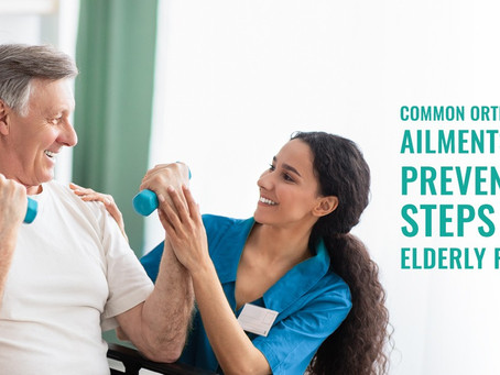 Common Orthopaedic Ailments and Preventive Steps for Elderly People