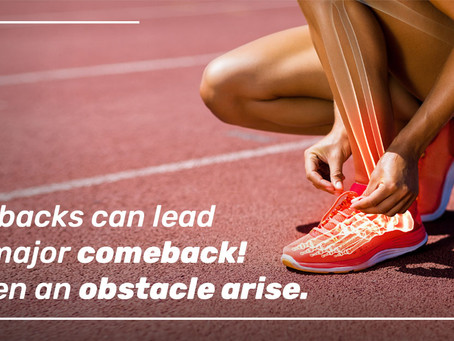 Setbacks can lead to major comeback! When an obstacle arise.