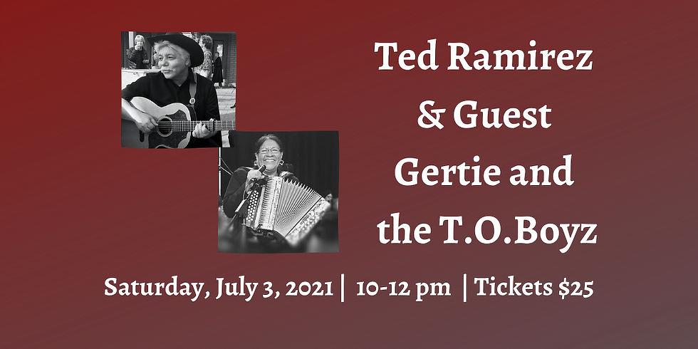 RESCHEDULED FOR JANUARY 2022:  Ted Ramirez Concert Series Presents: Ted Ramirez and Gertie and the T.O. Boyz