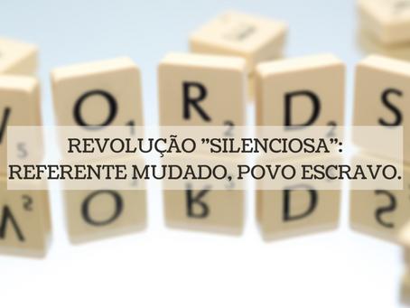 """Revolução """"silenciosa"""": referente mudado, povo escravo."""