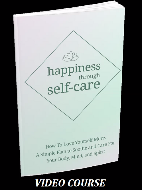 The Happiness Through Self-Care Video Course