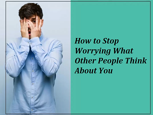 The How to Stop Worrying What Other People Think About You Video Course