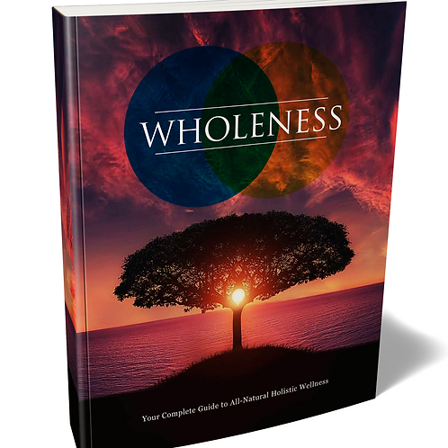 Wholeness (All Natural Holistic Wellness) eBook