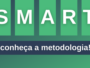 Conheça a Metodologia SMART e tudo o que você precisa saber sobre ela.