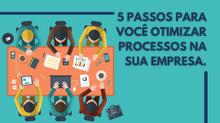 5 passos para você otimizar processos na sua empresa.