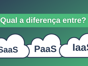 Qual a diferença entre SaaS x PaaS x IaaS?