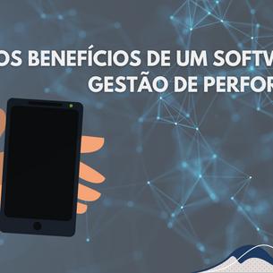 Quais são os benefícios de um software de gestão de performance para a minha empresa?