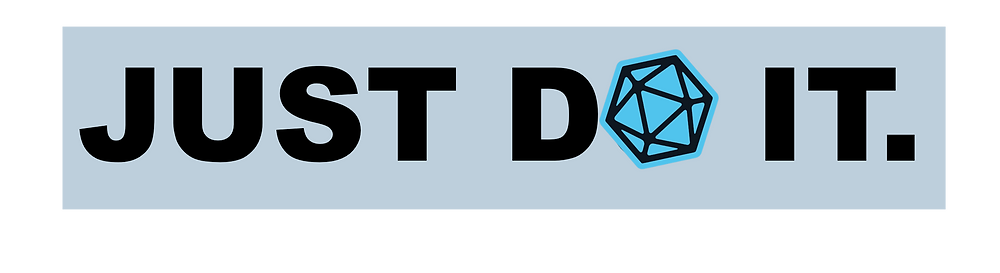 """Gray box. Black letters. """"JUST DO IT."""" but there's a blue D20 icon over the O in DO."""