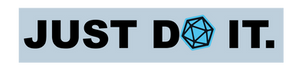 "Gray box. Black letters. ""JUST DO IT."" but there's a blue D20 icon over the O in DO."