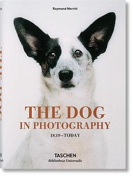 The Dog in Photography 1839 Today - Raymond Merritt - TASCHEN