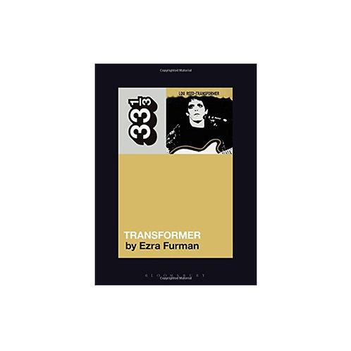 Lou Reed's Transformer - by Ezra Furman (33 1/3 volume 131)
