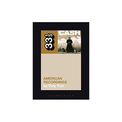 Johnny Cash's American Recordings - by Tony Tost (33 1/3 volume 80)