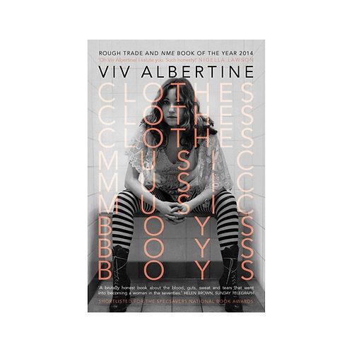 Viv Albertine - Clothes, Clothes, Clothes. Music, Music, Music. Boys, Boys, Boys